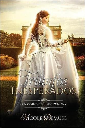 Triunfos Inesperados: Un cambio de rumbo para Ana (Novelas Cortas Románticas en Español) (Spanish Edition): Nicole Demuse: 9781640810495: Amazon.com: Books