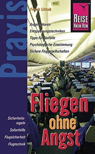 Reise Know-How Praxis Fliegen ohne Angst: Ratgeber mit vielen praxisnahen Tipps und Informationen (Sachbuch)