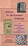 Steine in deutschen Städten: 18 Entdeckungsrouten in Architektur und Stadtgeschichte