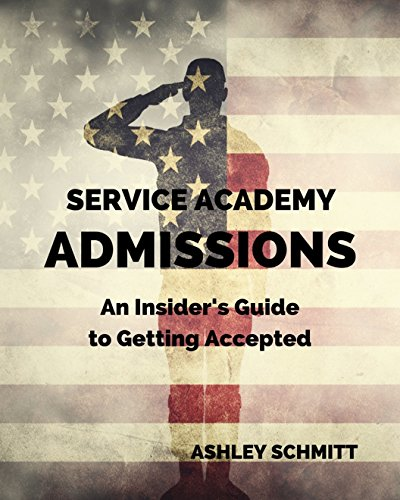 Service Academy Admissions: An Insider's Guide to the Naval Academy, Air Force Academy, and Military Academy