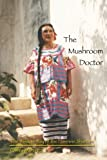 The Mushroom Doctor: The Wisdom Way Of The Feminine Shaman