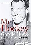 Mr Hockey: The Autobiography Of Gordie Howe
