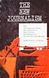 New Journalism : The Underground Press, the Artists of Nonfiction, and Changes in the Established Media, Johnson, Michael L., 070060085X