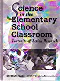 Science in the Elementary School Classroom (Portraits of Action Research) Edited by Jane B. McDonald and Penny J. Gilmer