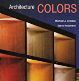 Architecture Colors, Michael J. Crosbie and Steve Rosenthal, 089133212X