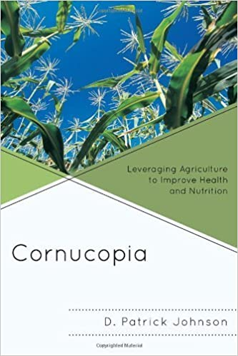 Book Cornucopia: Leveraging Agriculture to Improve Health and Nutrition by D. Patrick Johnson (2011-07-21)