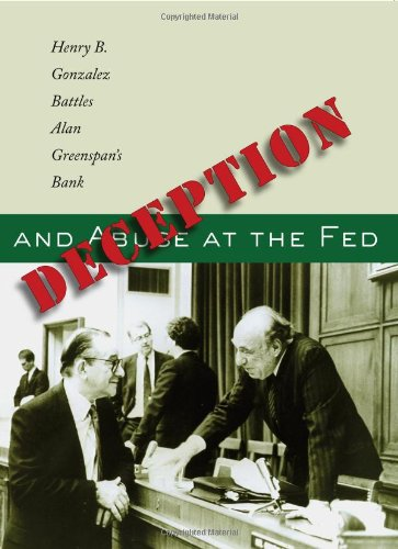Deception and Abuse at the Fed: Henry B. Gonzalez Battles Alan Greenspan's Bank