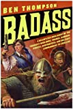 Front cover for the book Badass: A Relentless Onslaught of the Toughest Warlords, Vikings, Samurai, Pirates, Gunfighters, and Military Commanders to Ever Live by Ben Thompson