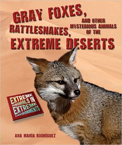 ,,UPDATED,, Gray Foxes, Rattlesnakes, And Other Mysterious Animals Of The Extreme Deserts (Extreme Animals In Extreme Environments). ruedas Updates eight released speaks segunda