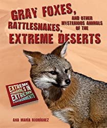 Gray Foxes, Rattlesnakes, and Other Mysterious Animals of the Extreme Deserts (Extreme Animals in Extreme Environments)