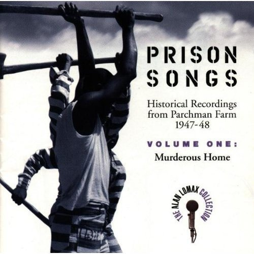 Prison Songs (Historical Recordings From Parchman Farm 1947-48), Vol. 1: Murderous -