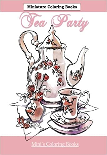 Tea Party Miniature Coloring Books: Adult Coloring Books Tea Party ...