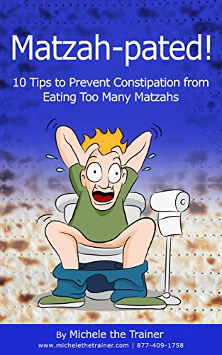 Matzah-pated! 10 Tips to Prevent Constipation from Eating Too Many Matzahs by Michele the Trainer