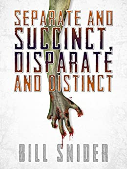 SEPARATE AND SUCCINCT, DISPARATE AND DISTINCT by [Snider, Bill]