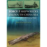 Force Z Shipwrecks of the South China Sea: HMS Repulse and HMS Prince of Wales