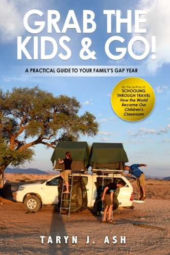 Grab the Kids & Go: A Practical Guide to Your Family's Gap Year pdf