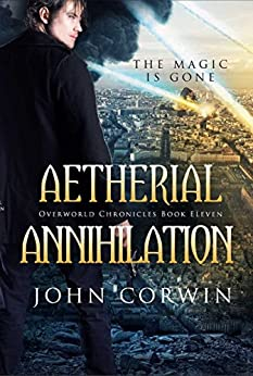 Aetherial Annihilation (Overworld Chronicles Book 11) by [Corwin, John]
