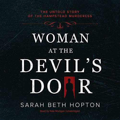 - Woman at the Devil's Door: The Untold Story of the Hampstead Murderess
