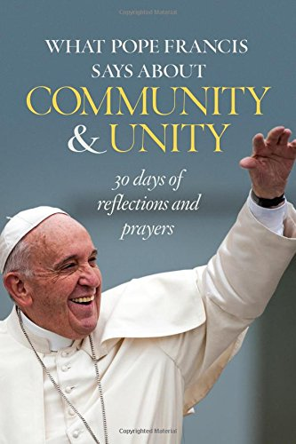What Pope Francis Says about Community and United: 30 Days of Reflections and Prayers ebook