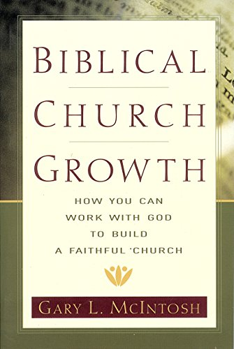 Biblical Church Growth: How You Can Work with God to Build a Faithful Church (God How Works)