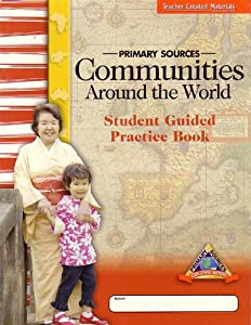 Paperback PRIMARY SOURCES COMMUNITIES AROUND THE WORLD (EXPLORING HISTORY STUDENT GUIDED PRACTICE BOOK) Book