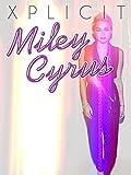 Miley Cyrus: Xplicit