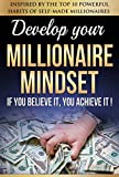 Millionaire Mindset: If You Believe It, You Achieve It! Inspired By The Top 10 Powerful Habits of Self-Made Millionaires (Entrepreneur, Business, Money, Success Habits)