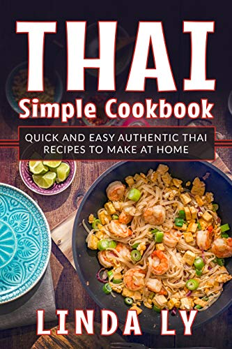 Thai Simple Cookbook: Quick and easy authentic Thai recipes to make at home by Linda Ly