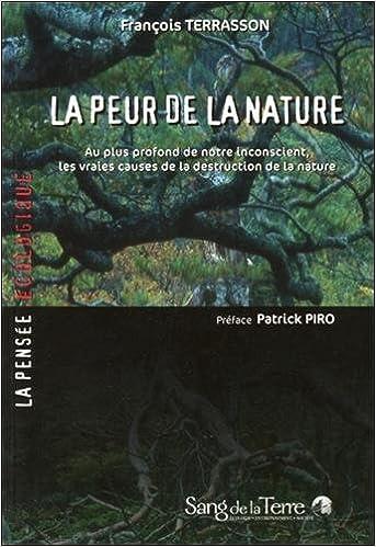 Ebook en téléchargement gratuit La peur de la nature : Au plus profond de notre inconscient, les vraies causes de la destruction de la nature PDF