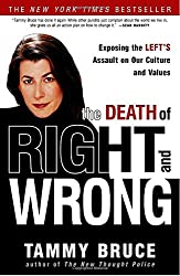 The Death of Right and Wrong: Exposing the Left's Assault on Our Culture and Values