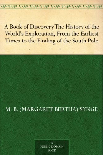 a-book-of-discovery-the-history-of-the-worlds-exploration-from-the-earliest-times-to-the-finding-of-