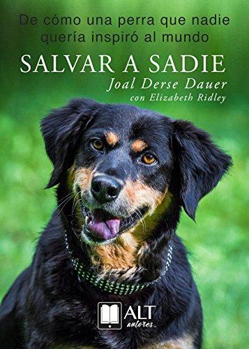 Salvar a Sadie: De cómo una perra que nadie quería inspiró al mundo (Spanish