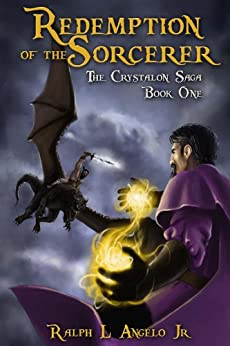 Redemption of the Sorcerer, The Crystalon Saga, Book One by [Angelo Jr., Ralph L.]