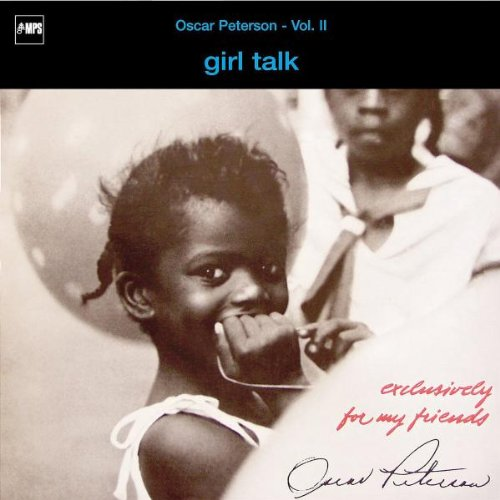 Oscar Peterson - Exclusively For My Friends, Vol. 2 Girl Talk - Zortam Music