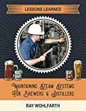 Lessons Learned: Maintaining Steam Systems for Brewers and Distillers: Understanding the day to day maintenance of steam systems used in breweries and distilleries (Lesson Learned:)