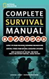 img - for National Geographic Complete Survival Manual: Expert Tips from Four World-Renowned Organizations, Survival Stories from National Geographic Explorers, and More book / textbook / text book
