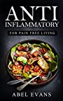 Anti Inflammatory Diet: 320+ Approved Recipes & 1 FULL Month Meal Plan for Healing, Fighting Inflammation and Enjoying a Pain Free Life© (Eliminate Pain, Increase Your Health and Aid Weight Loss!)