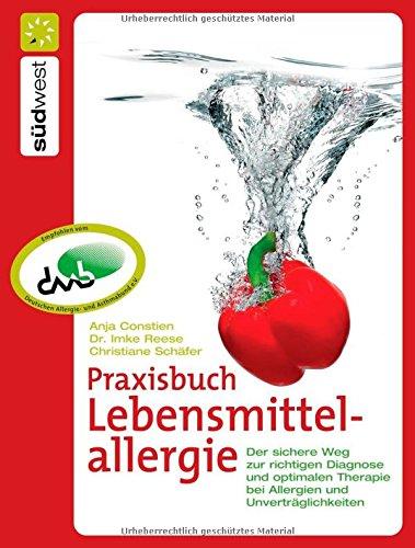 Praxisbuch Lebensmittelallergie: Der sichere Weg zur richtigen Diagnose und optimalen Therapie bei Allergien und Unverträglichkeiten
