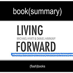 Summary of 'Living Forward' by Michael Hyatt, Daniel Harkavy | Book Summary Includes Analysis