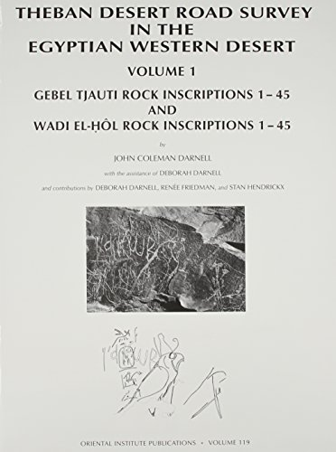 Theban Desert Road Survey in the Egyptian Western Desert, Volume 1: Gebel Tjauti Rock Inscriptions 1-45 and Wadi el-Hol Rock Inscriptions 1-45 (UNIVERSITY OF CHICAGO ORIENTAL INSTITUTE PUBLICATIONS)
