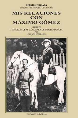 MIS RELACIONES CON MÁXIMO GÓMEZ (Coleccion Cuba Y Sus Jueces) (Spanish Edition)
