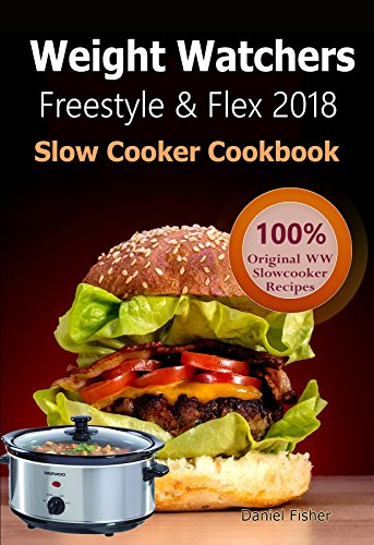 Weight Watchers Freestyle and Flex Slow Cooker Cookbook 2018: The Ultimate Weight Watchers Freestyle and Flex Cookbook, All New Mouthwatering Slow cooker Recipes With Smart Points For Weight Loss
