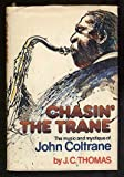 Chasin' the Trane : The Music and Mystique of John Coltrane, Thomas, J. C., 0385096046