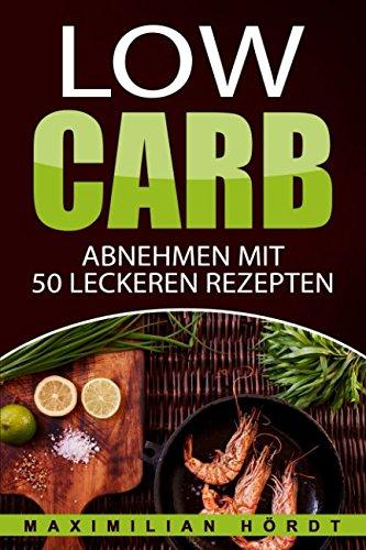 Download Low Carb - Abnehmen mit 50 leckeren Rezepten (Low Carb für Einsteiger) (German Edition) PDF