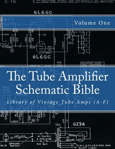 The Tube Amplifier Schematic Bible Volume 1: Library of Vintage Tube Amps (A-F) (Manufacturers A-F)