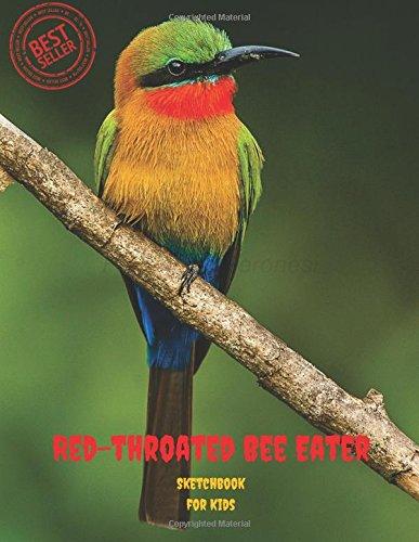 "Download Red-throated Bee Eater Sketchbook for Kids: Blank Paper for Drawing, Doodling or Sketching 120 Large Blank Pages (8.5""x11"") for Sketching, inspiring, ... imagination.(SketchBook for Kids) (Volume 57) pdf"