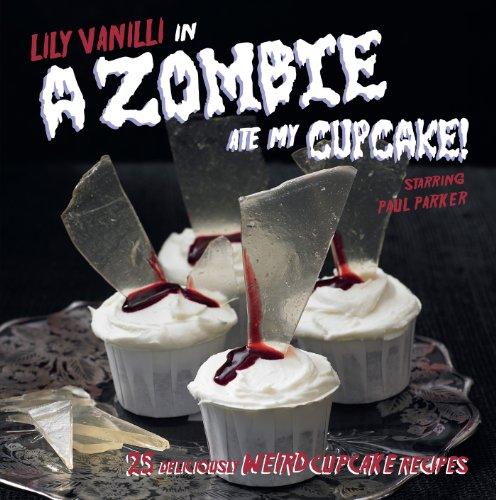 A Zombie Ate My Cupcake: 25 delicious weird cupcake recipes (Special Halloween Cupcakes)