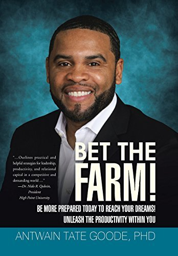 Bet the Farm!: Be More Prepared Today to Reach Your Dreams! Unleash the Productivity within You by PhD Antwain Tate Goode (2015-07-28)