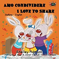 Amo condividere I Love to Share (italian kids books, bilingual italian english):
