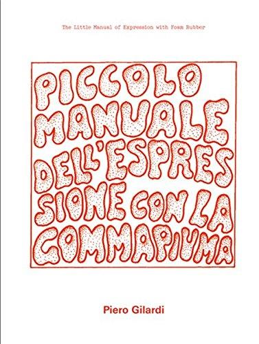 Piero Gilardi: The Little Manual Of Expression With Foam Rubber